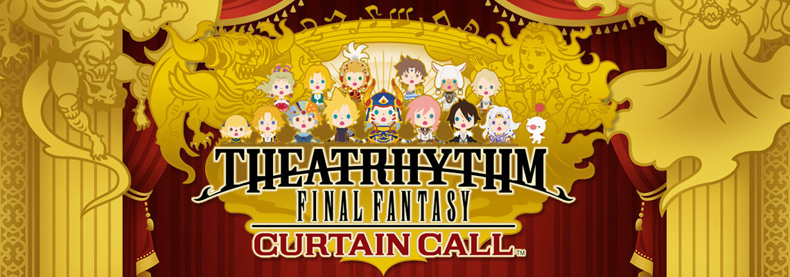 LTTP: Theatrhythm Final Fantasy: Curtain Call
